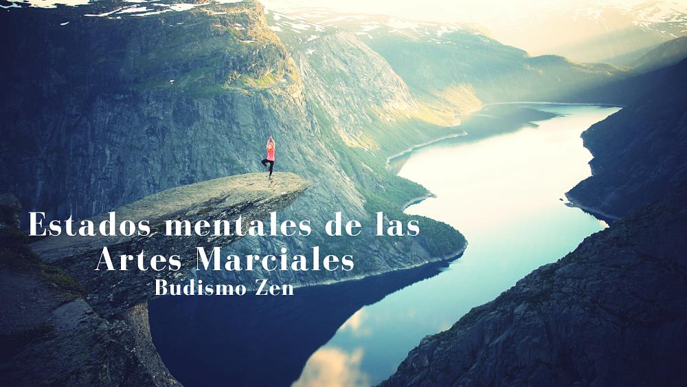 Estados mentales de las Artes Marciales. Budismo Zen